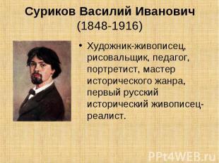 Суриков Василий Иванович (1848-1916) Художник-живописец, рисовальщик, педагог, п