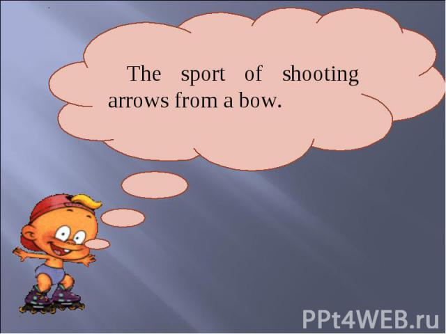 The sport of shooting arrows from a bow.