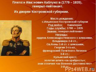 Платон Иванович Каблуков (1779 – 1835), генерал-лейтенант.Место рождения:с.Ильин