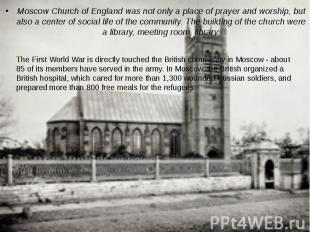 Moscow Church of England was not only a place of prayer and worship, but also a
